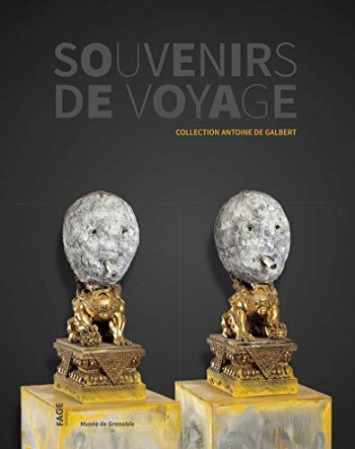 Souvenirs de voyage : Collection Antoine de Galbert par Collectif,Sophie Bernard,Guy Tosatto