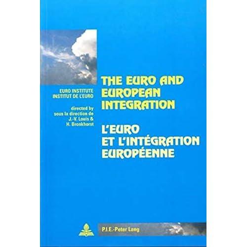 The Euro and European Integration- L'euro et l'intégration européenne: Edited by Sous la direction de Jean-Victor Louis and et Hajo Bronkhorst