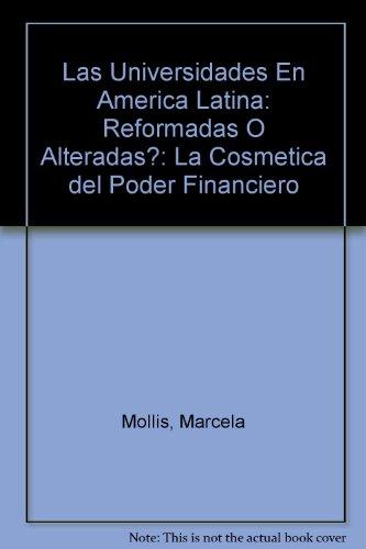 Las Universidades En America Latina: Reformadas O Alteradas?: La Cosmetica del Poder Financiero por Marcela Mollis