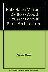 Holz Haus. Rurale Bauform / Maisons De Bois. Habitations rurales / Wood Houses. Form in Rural Architecture