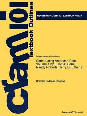 [Studyguide for Constructing American Past, Volume 1 by Gorn, Elliott J., ISBN 9780321484741] (By: Cram101 Textbook Reviews) [published: May, 2011]