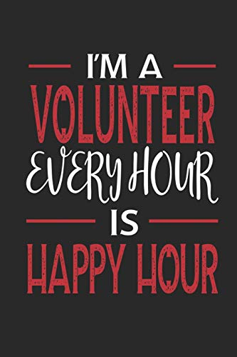 I'm a Volunteer Every Hour is Happy Hour: Funny Blank Lined Journal Notebook, 120 Pages, Soft Matte Cover, 6 x 9