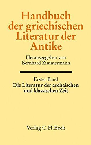 Handbuch der Altertumswissenschaft: Handbuch der griechischen Literatur der Antike Bd. 1: Die Literatur der archaischen und klassischen Zeit
