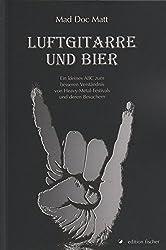 Luftgitarre und Bier: Ein kleines ABC zum besseren Verständnis von Heavy Metal Festivals und deren Besuchern