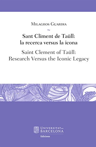 Sant Climent de Taüll: la recerca versus la icona / Saint Clement of Taüll: Research Versus the Iconic Legacy (eBook) (Catalan Edition) por Milagros Guardia Pons