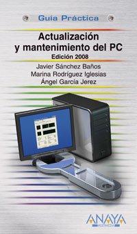 Actualización y mantenimiento del PC. Edición 2008 (Guías Prácticas)