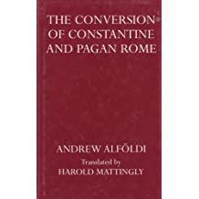 The Conversion of Constantine and Pagan Rome (Oxford Reprints) by A. Alfoldi (1969-11-01)