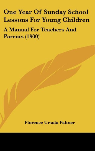One Year of Sunday School Lessons for Young Children: A Manual for Teachers and Parents (1900)