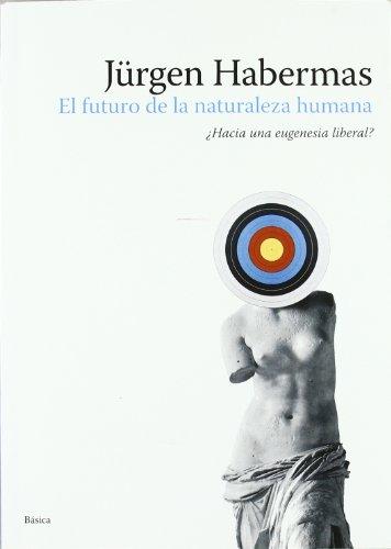 Futuro de la naturaleza humana, el (Basica) por Jurgen Habermas