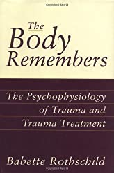 The Body Remembers Continuing Education Test: The Psychophysiology of Trauma & Trauma Treatment by Babette Rothschild (2000-12-17)