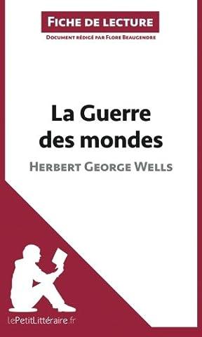 La Guerre des mondes d'Herbert George Wells (Fiche de lecture): Résumé Complet Et Analyse Détaillée De