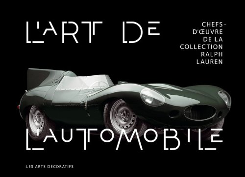 L'art de l'automobile : Chefs-d'oeuvre de la collection Ralph Lauren