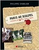 Paris au scalpel : Itinéraires secrets d'un médecin légiste de Philippe Charlier ( 14 décembre 2012 )