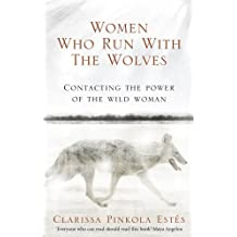 Women Who Run with the Wolves by Clarissa Pinkola Estes (2008-02-07)