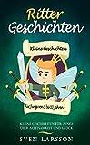 Ritter Geschichten: Kleine Geschichten für Jungs über Achtsamkeit und Glück (für Jungs von 5-10 Jahren) (German Edition)