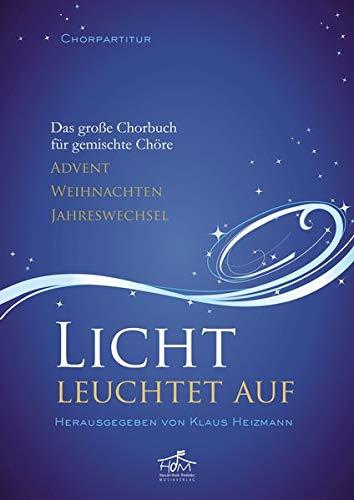Licht leuchtet auf - Chorpartitur: Das große Chorbuch für gemischte Chöre - Advent, Weihnachten, Jahreswechsel