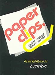 Paper Clips London: Short Stories by Writers from London
