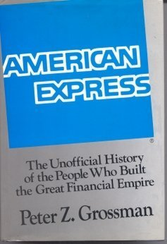 american-express-the-unofficial-history-of-the-people-who-built-the-great-financial-empire-by-peter-