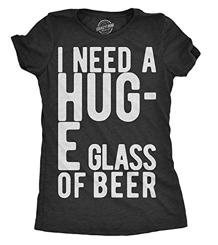1206c2063be7 Womens I Need A Huge Glass of Beer Funny Drinking Shirt Party Top for Ladies