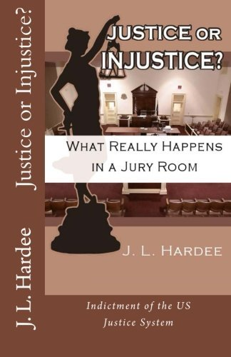 justice-or-injustice-what-really-happens-in-a-jury-room-by-j-l-hardee-2012-10-28