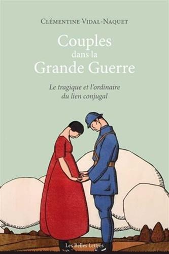 Couples dans la Grande Guerre. Le tragique et l'ordinaire du lien conjugal par Clémentine Vidal-Naquet