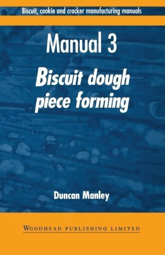 Biscuit, Cookie, and Cracker Manufacturing, Manual 3: Piece Forming (Woodhead Publishing Series in Food Science, Technology and Nutrition) (Volume 3) by Duncan Manley (1998-03-01)