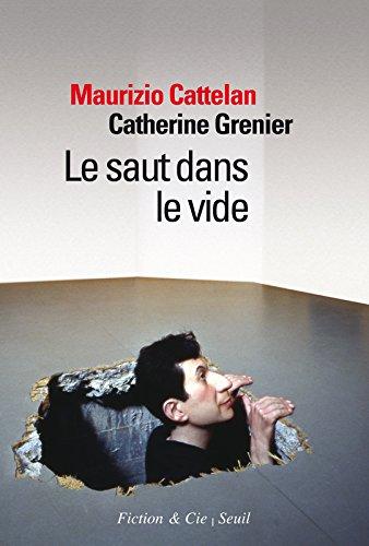 Le saut dans le vide par Maurizio Cattelan, Catherine Grenier
