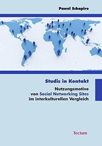 Studis in Kontakt: Nutzungsmotive von Social Networking Sites im interkulturellen Vergleich