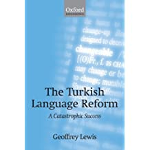 The Turkish Language Reform: A Catastrophic Success (Oxford Linguistics)