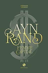 Ayn Rand : Femme Capital par Stéphane Legrand