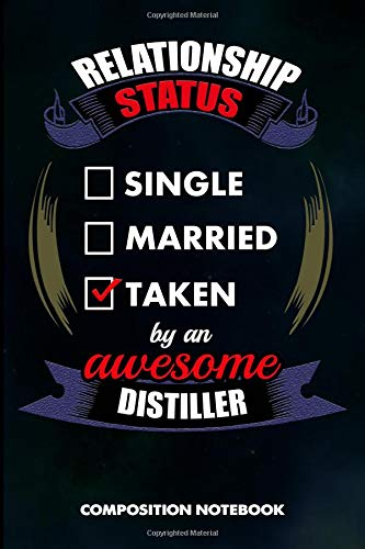 Relationship Status Single Married Taken by an Awesome Distiller: Composition Notebook, Birthday Journal for Distillation, manufacture spirits Professionals to write on por M. Shafiq