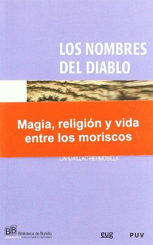 Los nombres del diablo: Ensayo sobre la magia, la religión y la vida de los últimos musulmanes de España: Los moriscos (Biblioteca de Bolsillo/ Divulgativa) por Yvette Cardaillac-Hermosilla