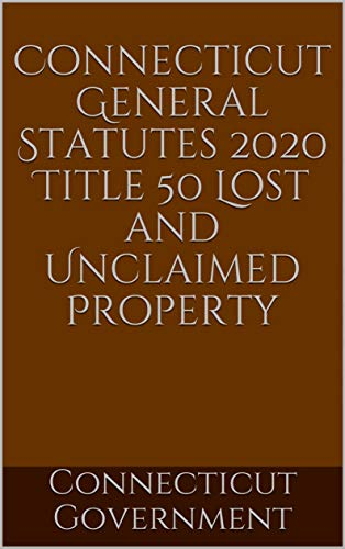 Connecticut General Statutes 2020 Title 50 Lost and Unclaimed Property (English Edition)