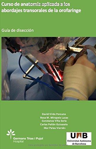 CURSO DE ANATOMIA APLICADA A LOS ABORDAJES TRANSORALES DE LA OROFARINGE.: GUIA DE DISECCION por David Virós Porcuna