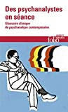 Des psychanalystes en séance: Glossaire clinique de psychanalyse contemporaine