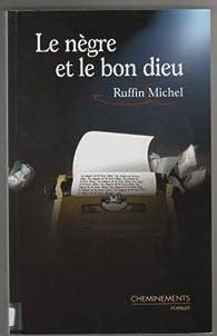 Le nègre et le bon Dieu par Michel Ruffin