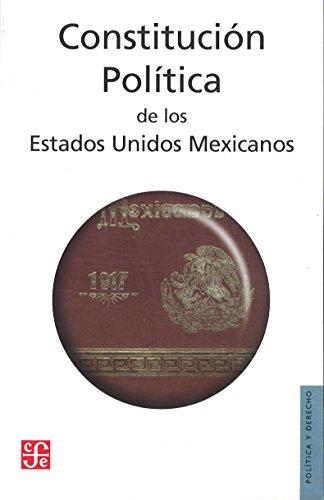 Constitución Política de los Estados Unidos Mexicanos. Publicada en el Diario Oficial de la Federación el 5 de febrero de 1917 (Política y Derecho)