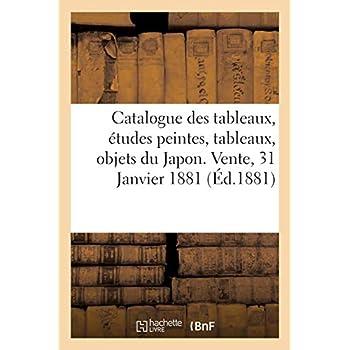 Catalogue des tableaux modernes, études peintes, tableaux anciens, objets du Japon: Vente, 31 Janvier 1881