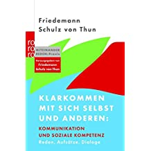 Klarkommen mit sich selbst und anderen: Kommunikation und soziale Kompetenz: Reden, Aufsätze, Dialoge