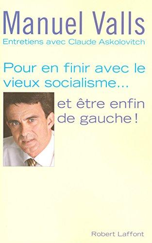 Pour en finir avec le vieux socialisme... et tre enfin de gauche !