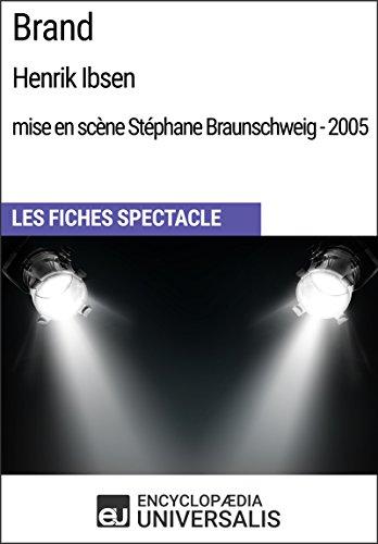 Brand (HenrikIbsen - mise en scène Stéphane Braunschweig - 2005): Les Fiches Spectacle d'Universalis par Encyclopaedia Universalis