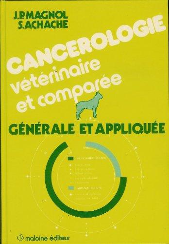 Cancérologie vétérinaire et comparée: Générale et appliquée par J.-P Magnol