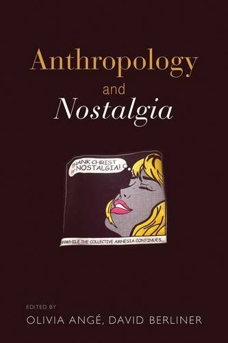 Anthropology and Nostalgia by David Berliner (2014-10-01)
