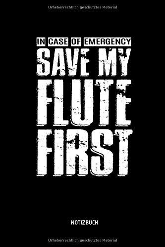 In Case Of Emergency Save My Flute First - Notizbuch: Lustiges Querflöten Notizbuch. Tolle Flöten Zubehör & Flötisten Geschenk Idee.