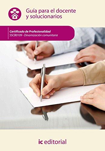 Descargar Libro Dinamización comunitaria. sscb0109 guía para el docente y solucionarios (Cp- Certificado Profesionalidad) de S.L. Innovación y Cualificación