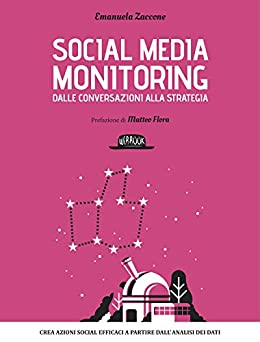 Social media monitoring dalle conversazioni alla strategia: Crea azioni Social efficaci a partire dall'analisi dei dati di [Zaccone, Emanuela]