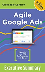 Agile Google Ads Executive Summary: Maximize your AdWords Performance in 3 Steps using