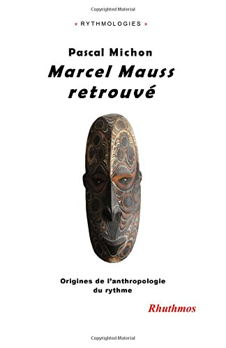 Marcel Mauss retrouv: Origines de l'anthropologie du rythme