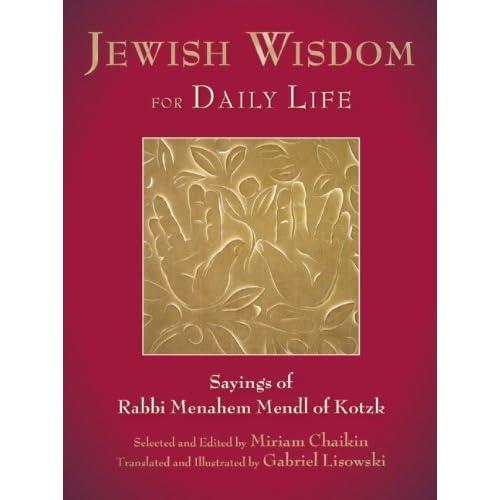 Jewish Wisdom for Daily Life: Sayings of Rabbi Menahem Mendl of Kotzk by Miriam Chaikin (Editor), Gabriel Lisowski (Illustrator, Translator) (13-May-2014) Hardcover