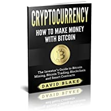 Bitcoin - Cryptocurrency: How to Make Money with Bitcoin - The Investor's Guide to Bitcoin Mining, Bitcoin Trading, Blockchain and Smart Contracts (English Edition)
